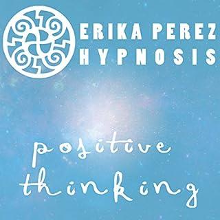 Pensamiento Positivo Hipnosis [Positive Thinking Hypnosis] cover art