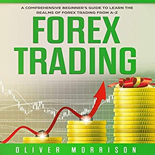 Forex Trading     A Comprehensive Beginner's Guide to Learn the Realms of Forex Trading from A-Z              By:                                                                                                                                 Oliver Morrison                               Narrated by:                                                                                                                                 Dave Wright                      Length: 3 hrs and 28 mins     5 ratings     Overall 5.0