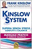 Kinslow system. Supera senza stress conflitti e calamità. Manuale pratico di esercizi quantici