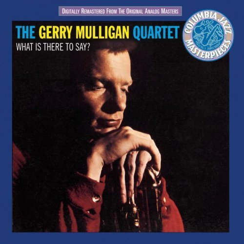 What Is There to Say by Gerry Mulligan