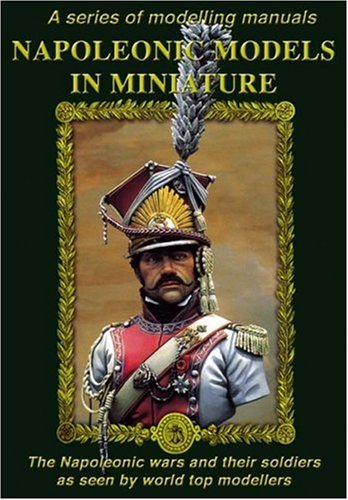Image OfNapoleonic Models In Miniature: The Napoleonic Wars And Their Soldiers As Seen By World Top Modellers