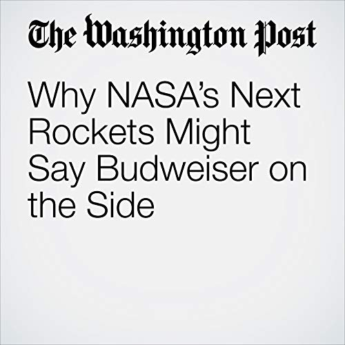 Why NASA's Next Rockets Might Say Budweiser on the Side copertina