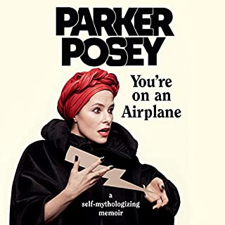 You're on an Airplane     A Self-Mythologizing Memoir              By:                                                                                                                                 Parker Posey                               Narrated by:                                                                                                                                 Parker Posey                      Length: 7 hrs and 53 mins     446 ratings     Overall 4.3