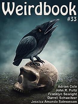 Weirdbook #33 by [Jessica Amanda Salmonson, Adrian Cole, John R. Fultz, Scott R Jones, Bruno Lombardi, Will Blinn, Franklyn Searight, Garrett Cook, Douglas Draa]