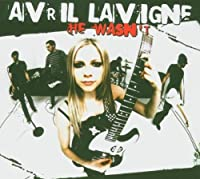 He Wasn't by Avril Lavigne (2005-08-02)