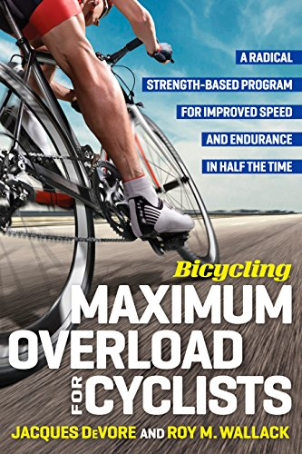 Bicycling Maximum Overload for Cyclists: A Radical Strength-Based Program for Improved Speed and Endurance in Half the Time (Bicycling Magazine)