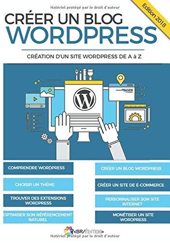 Créer un blog WordPress: Création d'un site WordPress de A à Z