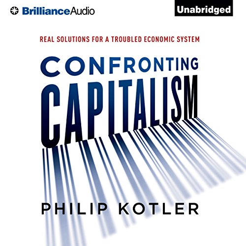 Confronting Capitalism     Real Solutions for a Troubled Economic System              Written by:                                                                                                                                 Philip Kotler                               Narrated by:                                                                                                                                 Jeff Cummings                      Length: 7 hrs and 55 mins     Not rated yet     Overall 0.0