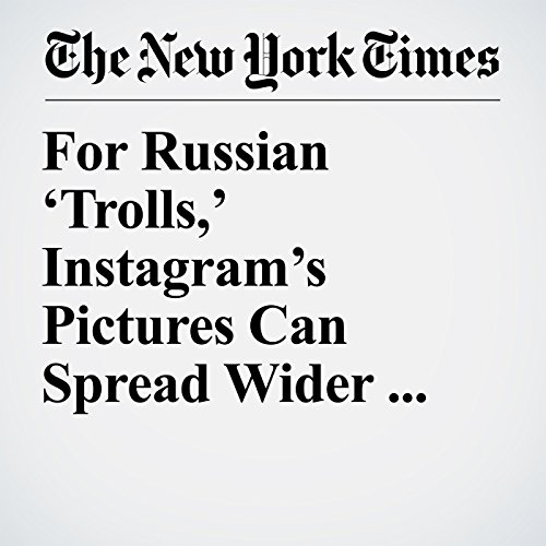 For Russian 'Trolls,' Instagram's Pictures Can Spread Wider Than Words copertina