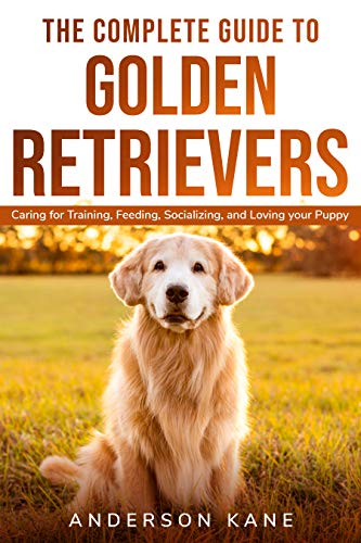THE COMPLETE GUIDE TO GOLDEN RETRIEVERS: Caring for Training, Feeding, Socializing, and Loving Your Puppy (Cutie Friend) (English Edition)