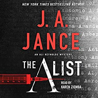The A List     Ali Reynolds, Book 14              Written by:                                                                                                                                 J. A. Jance                               Narrated by:                                                                                                                                 Karen Ziemba                      Length: 11 hrs and 24 mins     1 rating     Overall 2.0