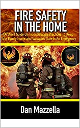 Image: Fire Safety In Your Home: A Short Guide On Incorporating Practices To Keep Your Family, Home and Valuables Safe In An Emergency | Kindle Edition | by Dan Mazzella (Author). Publication Date: September 1, 2018