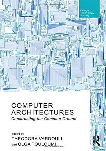 Compare Textbook Prices for Computer Architectures: Constructing the Common Ground Routledge Research in Design, Technology and Society 1 Edition ISBN 9780815396529 by Vardouli, Theodora,Touloumi, Olga