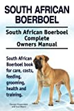 South African Boerboel. South African Boerboel Complete Owners Manual. South African Boerboel book for care, costs, feeding, grooming, health and training.
