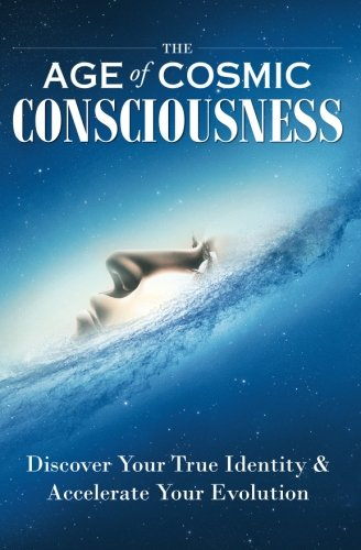 Book: The Age of Cosmic Consciousness - Discover Your True Identity & Accelerate Your Evolution by Transform Publishing, LLC