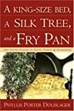 A King-Size Bed, a Silk Tree, and a Fry Pan: And Other Stories of Faith, Family & Friendship