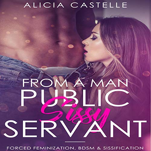From a Man, to a Public Sissy Servant audiobook cover art