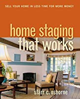 Home Staging That Works: Sell Your Home in Less Time for More Money