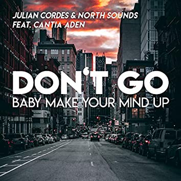 Don't Go (Baby Make Your Mind Up)