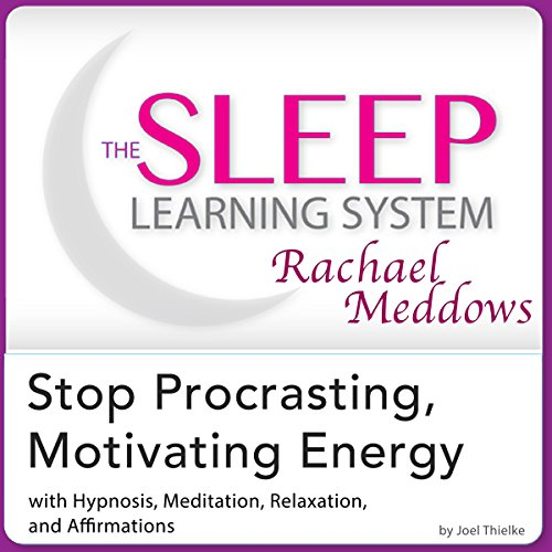Stop Procrastinating, Motivating Energy: Hypnosis, Meditation and Affirmations audiobook cover art