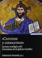 Creemos y conocemos : lectura teológica del catecismo de la Iglesia católica