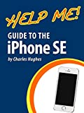 Help Me! Guide to the iPhone SE: Step-by-Step User Guide for Apple's Seventh Generation Smartphone (English Edition)