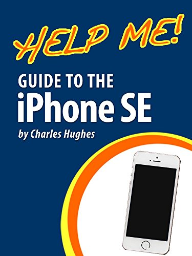 Help Me! Guide to the iPhone SE: Step-by-Step User Guide for Apple's Seventh Generation Smartphone