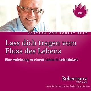 Lass dich tragen vom Fluss des Lebens                   Autor:                                                                                                                                 Robert Betz                               Sprecher:                                                                                                                                 Robert Betz                      Spieldauer: 1 Std. und 32 Min.     84 Bewertungen     Gesamt 4,8