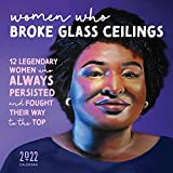 2022 Women Who Broke Glass Ceilings Wall Calendar: 12 Legendary Women Who Always Persisted and Fought Their Way to the Top (Monthly Art Calendar thru December 2022, Inspirational Gift)