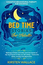 Bedtime Stories for Adults – Cognitive Behavioural Therapy for Insomnia: Relaxing Lullabies and Daily Exercises Based on Cbt Techniques to Help you Fall ... Overcome Stress, Anxiety and Depression