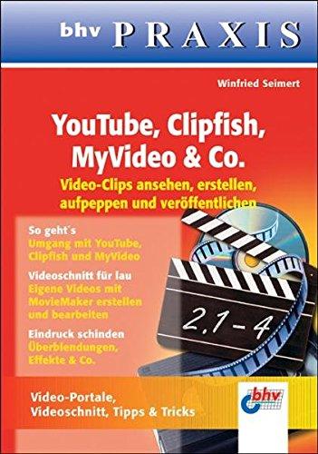 YouTube, Clipfish, MyVideo & Co.: Videoclips ansehen, erstellen, aufpeppen und veröffentlichen (bhv PRAXIS)