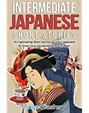 Intermediate Japanese Short Stories: 10 Captivating Short Stories to Learn Japanese & Grow Your Vocabulary the Fun Way!