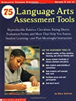 75 Language Arts Assessment Tools: Reproducible Rubrics, Checklists, Rating Sheets, Evaluation Forms, and More That Help You Assess Student Learning and Plan Meaningful Instruction