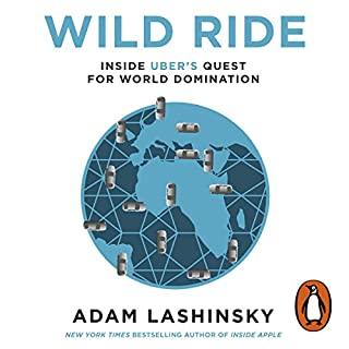 Wild Ride     Inside Uber's Quest for World Domination              By:                                                                                                                                 Adam Lashinsky                               Narrated by:                                                                                                                                 Adam Lashinsky                      Length: 7 hrs and 37 mins     20 ratings     Overall 4.4