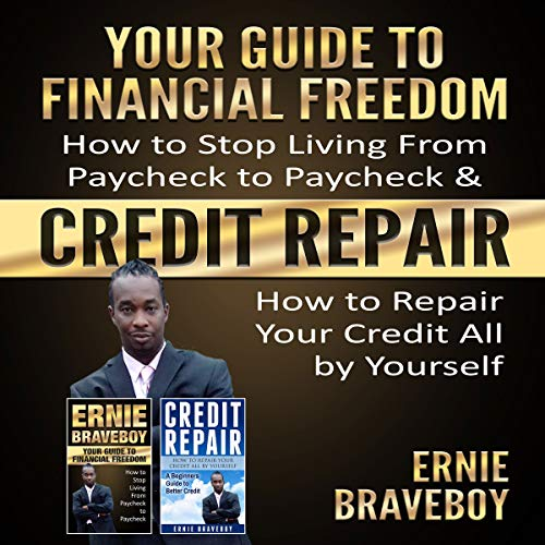 YOUR GUIDE TO FINANCIAL FREEDOM How to Stop Living From Paycheck to Paycheck & CREDIT REPAIR How to Repair Your Credit All by Yourself: FIX YOUR CREDIT AND GET FINANCIAL FREEDOM audiobook cover art