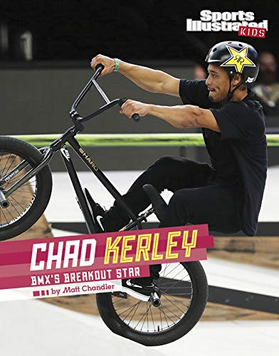 Chad Kerley: Bmx's Breakout Star (Sports Illustrated Kids St