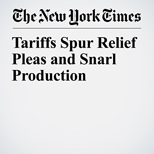 Tariffs Spur Relief Pleas and Snarl Production copertina