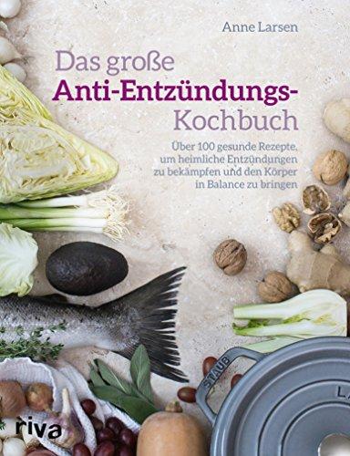 Das große Anti-Entzündungs-Kochbuch: Über 100 gesunde Rezepte, um heimliche Entzündungen zu bekämpfen und den Körper in Balance zu bringen (German Edition)