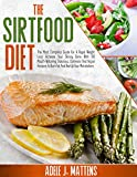The Sirtfood diet: The Most Complete Guide For A Rapid Weight Loss. Activate Your Skinny Gene With...