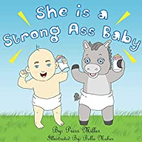 She Is A Strong Ass Baby