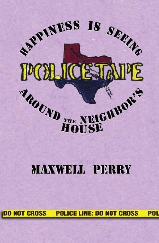 Police Tape: Happines Is Seeing Police Tape Around the Neighbor's House by Maxwell Perry (2009-08-05)
