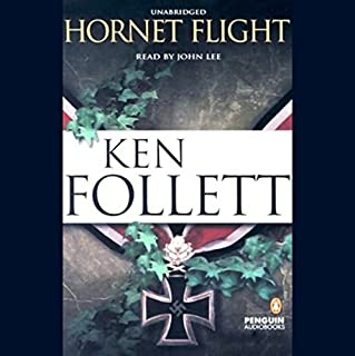 Hornet Flight                   By:                                                                                                                                 Ken Follett                               Narrated by:                                                                                                                                 John Lee                      Length: 14 hrs and 1 min     2,516 ratings     Overall 4.4