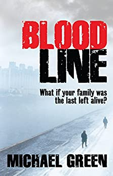 Blood Line: What if your family was the last left alive? (The Blood Line Trilogy Book 1) by [Michael Green]