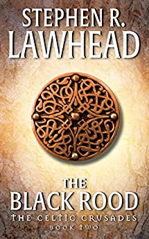 The Black Rood: The Celtic Crusades: Book II by [Stephen R. Lawhead]