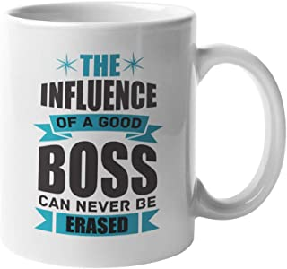 The Influence Of A Good Boss Can Never Be Erased. Influential Coffee & Tea Gift Mug For Leaders, Mentors, Managers, Rulers, Director, Chief, Employees, Women And Men (11oz)