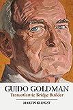 Guido Goldman: Transatlantic Bridge Builder