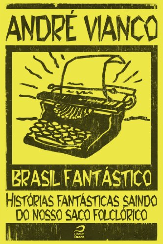 Brasil Fantástico - Histórias fantásticas saindo do nosso saco folclórico por [André Vianco]