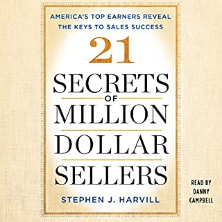 21 Secrets of Million-Dollar Sellers     America's Top Earners Reveal the Keys to Sales Success              By:                                                                                                                                 Stephen J. Harvill                               Narrated by:                                                                                                                                 Danny Campbell                      Length: 6 hrs and 59 mins     18 ratings     Overall 4.6
