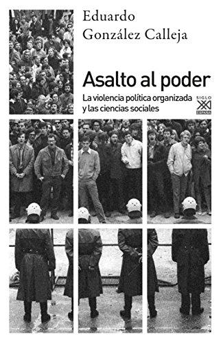 ASALTO AL PODER. La violencia política organizada y las ciencias ...