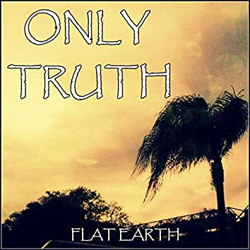 Only Truth (Flat Earth)